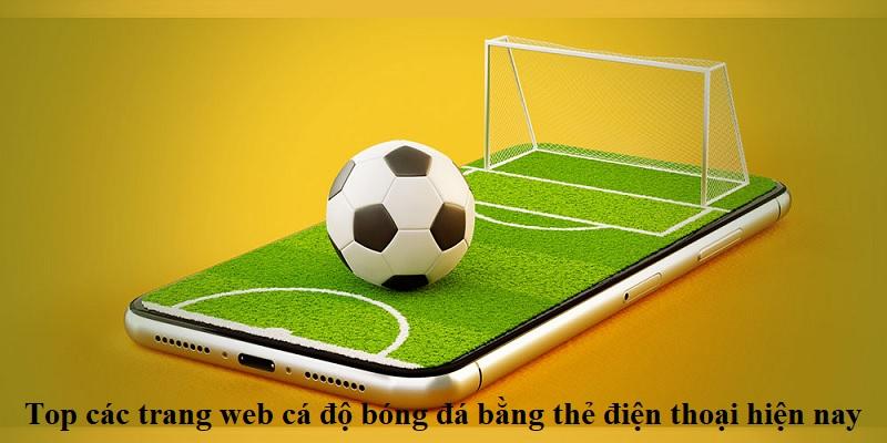 top-cac-trang-web-ca-do-bong-da-bang-the-cao-dien-thoai-hien-nay